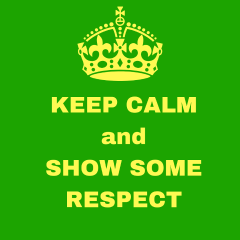 keep calm and show some respect (2)